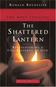 The Shattered Lantern: Rediscovering a Felt Presence of God by Ronald Rolheiser http://www.amazon.com/dp/0824522753/ref=cm_sw_r_pi_dp_SQdRtb1JY4207C05