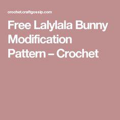Free Lalylala Bunny Modification Pattern – Crochet