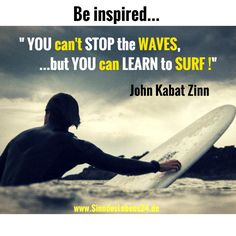 Zitat John Kabat Zinn: You can't stop the waves, but you can learn to surf!