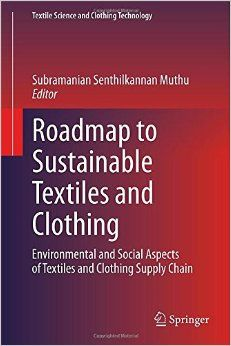 Roadmap to Sustainable Textiles and Clothing: Environmental and Social Aspects of Textiles and Clothing Supply Chain (Textile Science and Clothing Technology) Paperback – Import 27 Sep 2016 Sustainable Textiles, Sustainable Clothing, Social Aspects, Sustainable Development, Supply Chain, Books Online, Sustainability, Books To Read, Environment