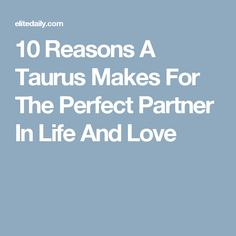 10 Reasons A Taurus Makes For The Perfect Partner In Life And Love
