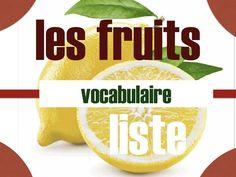 Liste vocabulaire fruits : Apprenez le vocabulaire des fruits en français (traduction en anglais) et prononciation. Dossier à imprimer avec questions et fichiers audio pour apprendre le français langue étrangère.