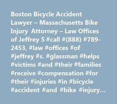 Boston Bicycle Accident Lawyer – Massachusetts Bike Injury Attorney – Law Offices of Jeffrey S #call #(888) #789-2453, #law #offices #of #jeffrey #s. #glassman #helps #victims #and #their #families #receive #compensation #for #their #injuries #in #bicycle #accident #and #bike #injury #cases. http://reply.nef2.com/boston-bicycle-accident-lawyer-massachusetts-bike-injury-attorney-law-offices-of-jeffrey-s-call-888-789-2453-law-offices-of-jeffrey-s-glassman-helps-victims-and-their-families-r/  #…