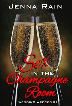 Sex in the Champagne Room (Wedding Wrecks, #1) by Jenna Rain Released:  September 7th, 2013 https://www.goodreads.com/book/show/18482750-sex-in-the-champagne-room?ac=1