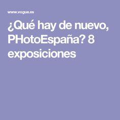 ¿Qué hay de nuevo, PHotoEspaña? 8 exposiciones
