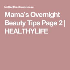 Mama's Overnight Beauty Tips Page 2 | HEALTHYLIFE