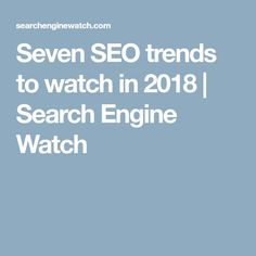 Seven SEO trends to watch in 2018 | Search Engine Watch