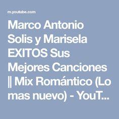 Marco Antonio Solis y Marisela EXITOS Sus Mejores Canciones || Mix Romántico (Lo mas nuevo) - YouTube
