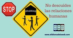 Stop phubbing, no descuides las relaciones humanas