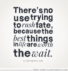 There's no use trying to rush fate... #quotes #quote