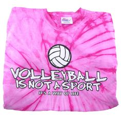 pink tie dye shirt Volleyball is not a sport - Google Search