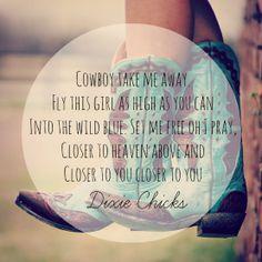 County girl. Cowboy take me away. Dixie Chicks