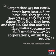 """""""Corporations are not people (...) and that matters because we don't run this country for corporations, we run it for people."""""""