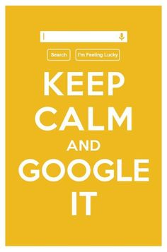 Another take on Keep Calm and Google It.