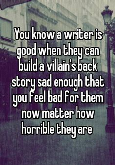 """ELA CREATIVE writing villain You know a writer is good when they can build a villain's back story sad enough that you feel bad for them now matter how horrible they are """" Writing Quotes, Writing A Book, Writing Tips, Writing Prompts, Book Quotes, True Quotes, Quotes Quotes, Lesson Quotes, Music Quotes"""