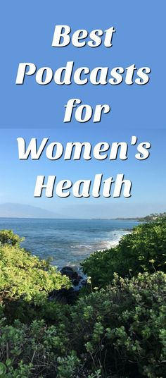 The best podcasts for women's health issues. These focus on natural healing.