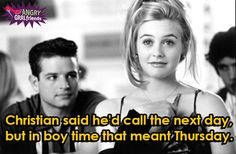 """""""Christian said he'd call the next day, but in boy time that meant Thursday"""" -Clueless #quote"""