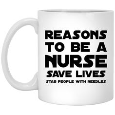 Reasons to be a Nurse save lives stab people with needles  Mug