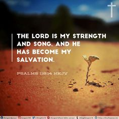 The Lord is my strength and song, And He has become my salvation. Psalms 118:14 NKJV Best Bible Verses, Spiritual Needs, Lord Is My Strength, Psalms, Songs, Song Books