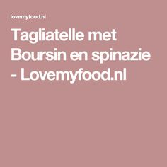 Tagliatelle met Boursin en spinazie - Lovemyfood.nl Boursin, Pasta Recipes, Spaghetti, Easy Meals, Food And Drink, Broccoli, Zucchini, Lasagna, Easy Dinners
