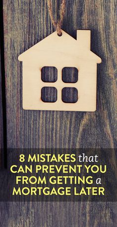 8 mistakes that can prevent you from getting your first mortgage
