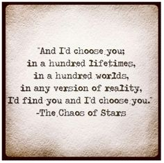 I'd choose you -- poetry, prose, quotes