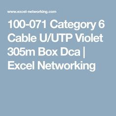 100-071 Category 6 Cable U/UTP Violet 305m Box Dca   Excel Networking