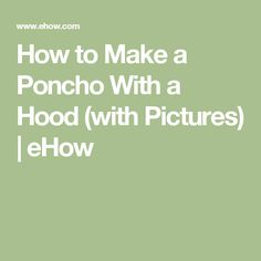 How to Make a Poncho With a Hood (with Pictures) | eHow