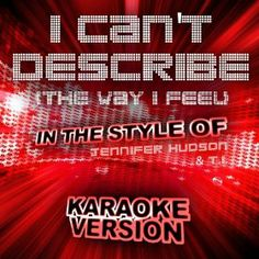 I Can't Describe (The Way I Feel) [In the Style of Jennifer Hudson and T.I.] [Karaoke Version]