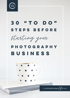 How to start a business | How to start a photography business | How do I start a photography business | Starting a photography business http://www.cinnamonwolfe.co/blog/how-to-start-a-photography-business-30-steps