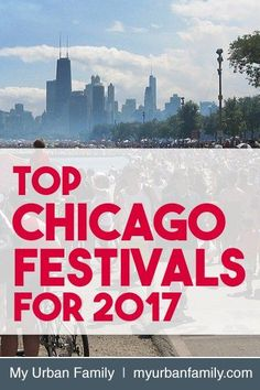Top Chicago Festivals for 2017 - My favorites, dates, cost, and what they're all about!