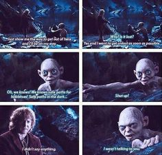 Classic Gollum. SHUT UP. I didn't say anything. We wasn't talking to you.