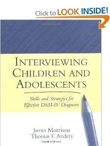 Interviewing Children and Adolescents: Skills and Strategies for Effective DSM-IV Diagnosis: Thomas F. Anders, James Morrison: 9781572307179: Amazon.com: Books