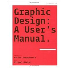 Graphic Design a User'S Manuel (Paperback) /Anglais: A User's Manual (Laurence King Publishing)