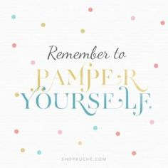 Pamper Yourself Quotes. QuotesGram