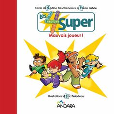 Les 4 Super - Mauvais joueur! Pierre Labrie et Nadine Descheneaux illustrations d'Éric Péladeau ALBUM 24 pages Cycle, Super Heros, Bowser, Sonic The Hedgehog, Album, Illustrations, Education, Fictional Characters, Elementary Schools