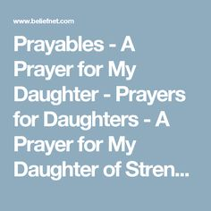 Prayables - A Prayer for My Daughter - Prayers for Daughters - A Prayer for My Daughter of Strength - Beliefnet