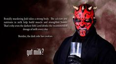Brutally murdering Jedi takes a strong body.  The calcium and nutrients in milk help build muscle and strengthen bones.  That's why even the darkest Sith Lord drinks the recommended dosage of milk everyday.  Besides, the dark side has cookies.  Got milk?