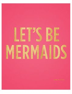 Let's Be Mermaids - Beach - Summer - Art Print - Wall Art - Pretty Chic SF//when I go to the beach, maybe I'll have someone dig me in the sand and make me a mermaid tail outa sand then decorate it with seashells! Summer Quotes, Beach Quotes, Beach Sayings, The Words, Quotes To Live By, Me Quotes, No Ordinary Girl, Fin Fun, Texts