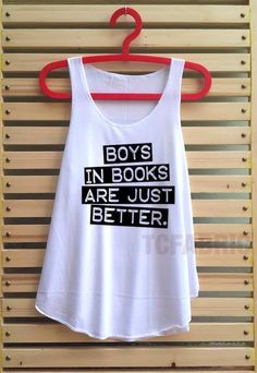 Boy in books are just better shirt quote t shirt tank by TCFABRIC