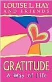 Gratitude : A Way Of Life Paperback – 2008 by Louise L. Hay