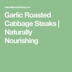 Garlic Roasted Cabbage Steaks | Naturally Nourishing