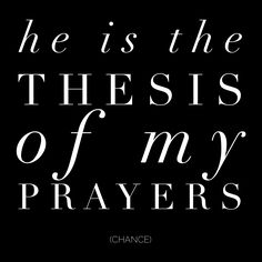 (I am the thesis of her prayers. – Chance the Rapper) #music #lyrics