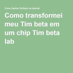 Como transformei meu Tim beta em um chip Tim beta lab