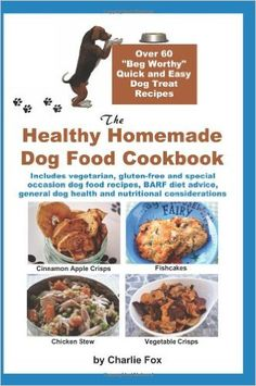 "The Healthy Homemade Dog Food Cookbook: Over 60 ""Beg-Worthy"" Quick and Easy Dog Treat Recipes: Includes vegetarian, gluten-free and special occasion ... dog health and nutritional considerations: Amazon.co.uk: Charlie Fox: 9781927870167: Books"