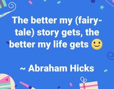 The better my fairytale story gets, the better my life gets