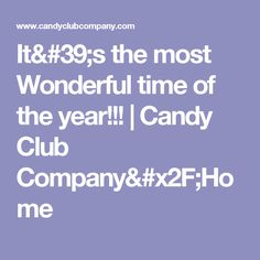 It's the most Wonderful time of the year!!! | Candy Club Company/Home