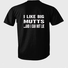 I Love Big Mutts and I can Not Lie tshirt - Ultra-Cotton T-Shirt Back Print Only