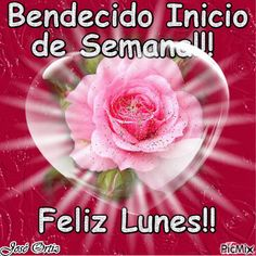 BENDECIDO INICIO DE SEMANA FELIZ LUNES Feliz Lunes Gif, Monday Blessings, Motivational Phrases, Happy Mothers Day, Beautiful Day, Blessed, Google, Top Drawer, Happy Week
