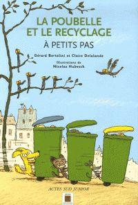 La poubelle et le recyclage : à petits pas/ Gérard Bertolini et Claire Delalande. http://hip.univ-orleans.fr/ipac20/ipac.jsp?session=1461D411K01J6.270&profile=scd&source=~!la_source&view=subscriptionsummary&uri=full=3100001~!292947~!3&ri=2&aspect=subtab66&menu=search&ipp=25&spp=20&staffonly=&term=Recyclage+%28d%C3%A9chets%2C+etc.%29+--+Ouvrages+pour+la+jeunesse&index=.SU&uindex=&aspect=subtab66&menu=search&ri=2